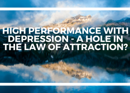 High Performance with Depression - A hole in the Law of attraction